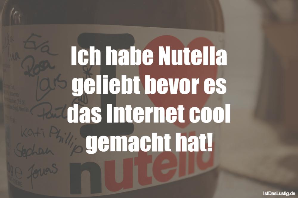 Lustiger BilderSpruch - Ich habe Nutella geliebt bevor es das Internet...