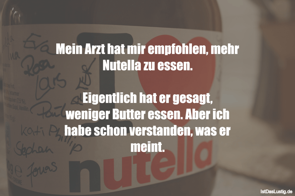 Lustiger BilderSpruch - Mein Arzt hat mir empfohlen, mehr Nutella zu...