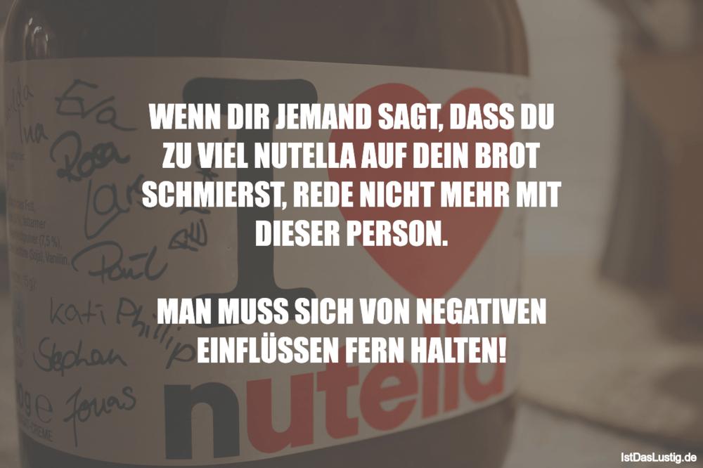 Lustiger BilderSpruch - WENN DIR JEMAND SAGT, DASS DU ZU VIEL NUTELLA...