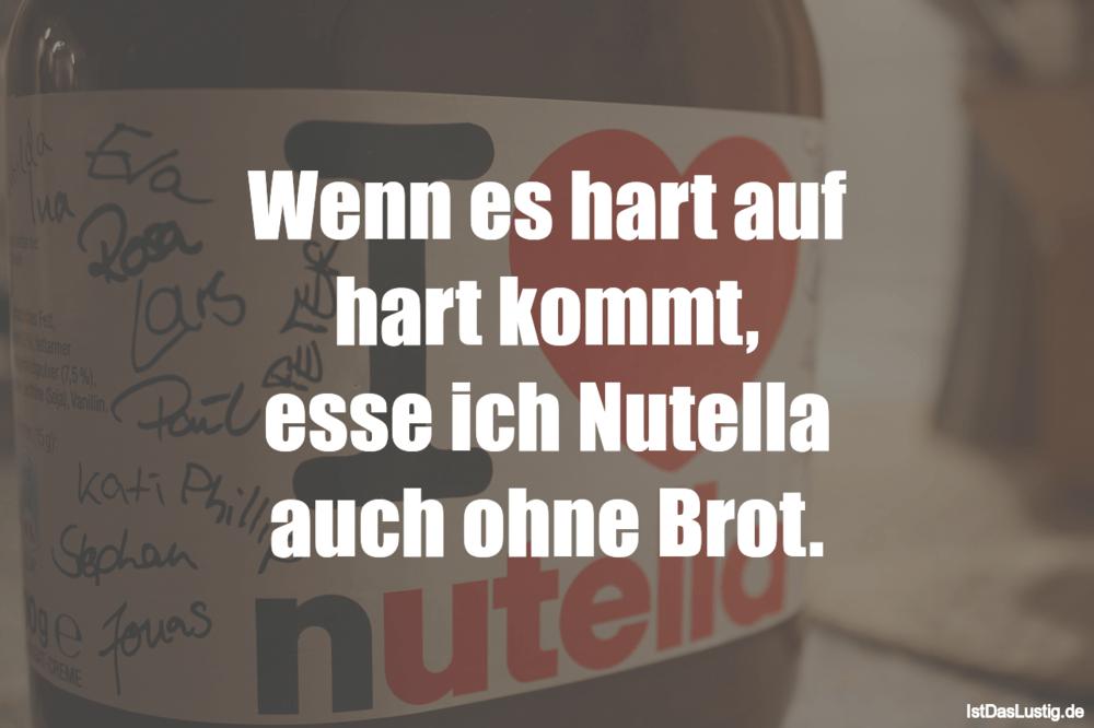 Lustiger BilderSpruch - Wenn es hart auf hart kommt, esse ich Nutella...