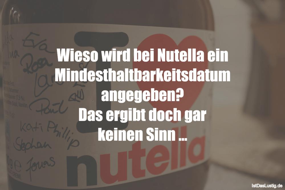 Lustiger BilderSpruch - Wieso wird bei Nutella ein...
