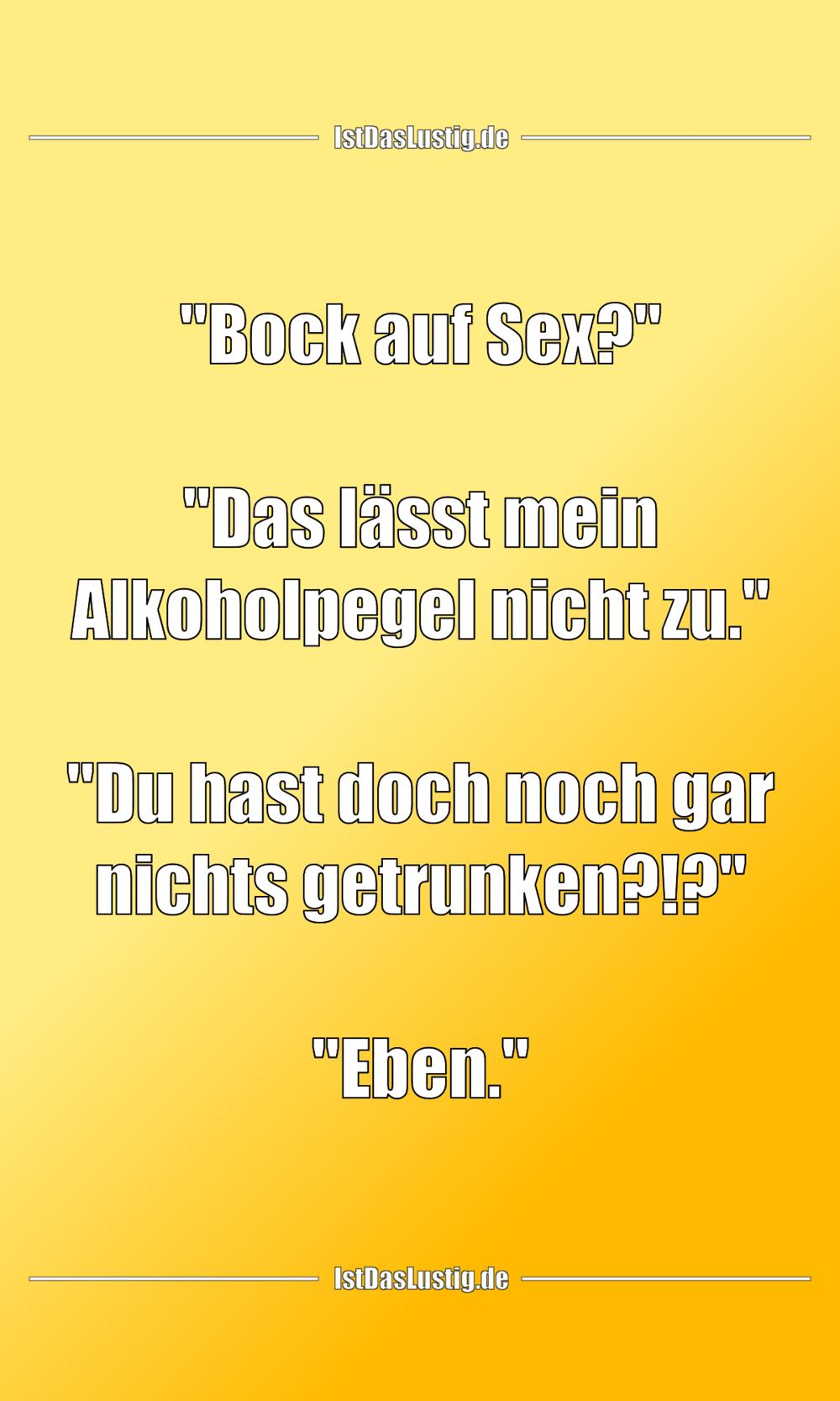 """Lustiger BilderSpruch - """"Bock auf Sex?""""  """"Das lässt mein Alkoholpegel..."""