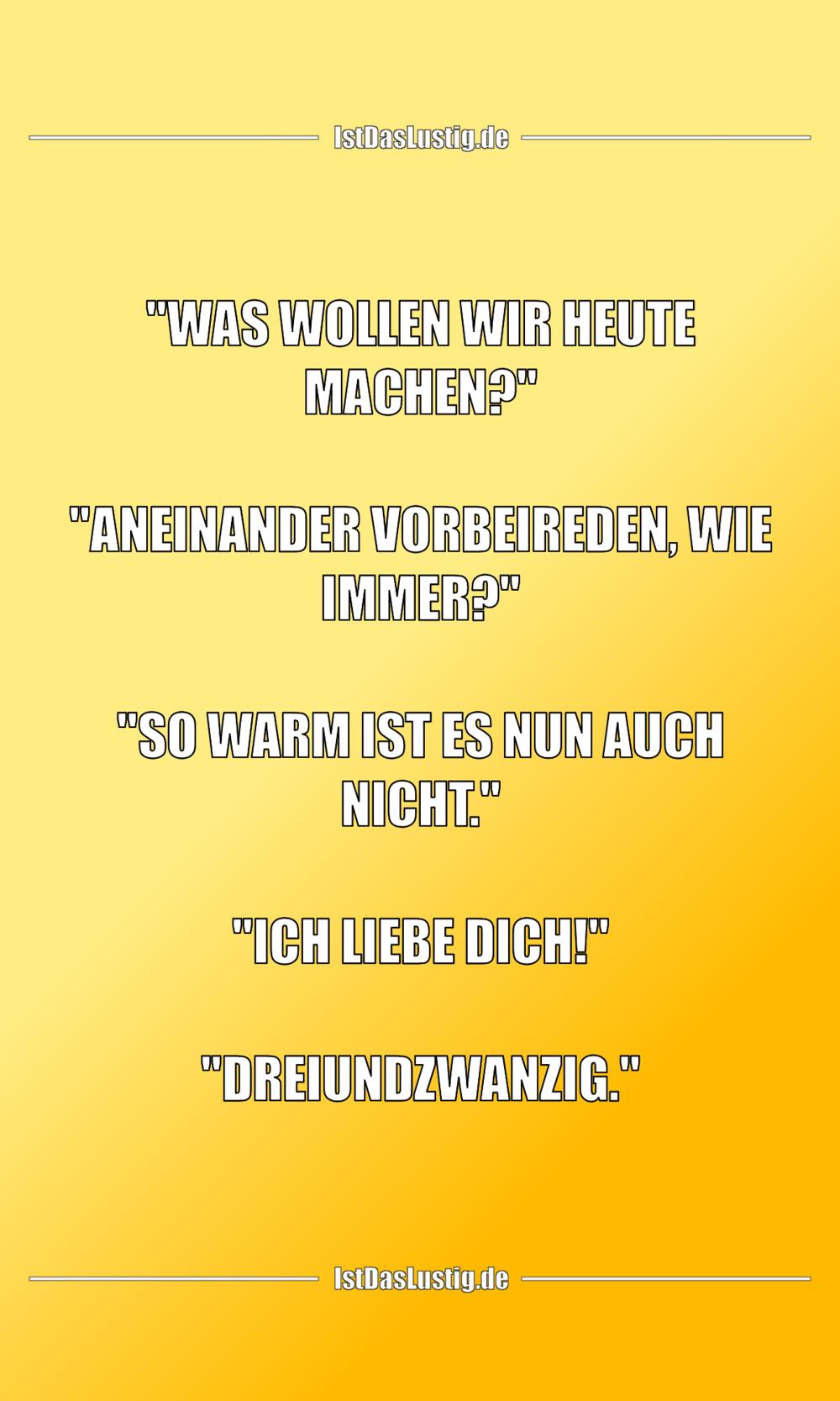 """Lustiger BilderSpruch - """"WAS WOLLEN WIR HEUTE MACHEN?""""  """"ANEINANDER VOR..."""