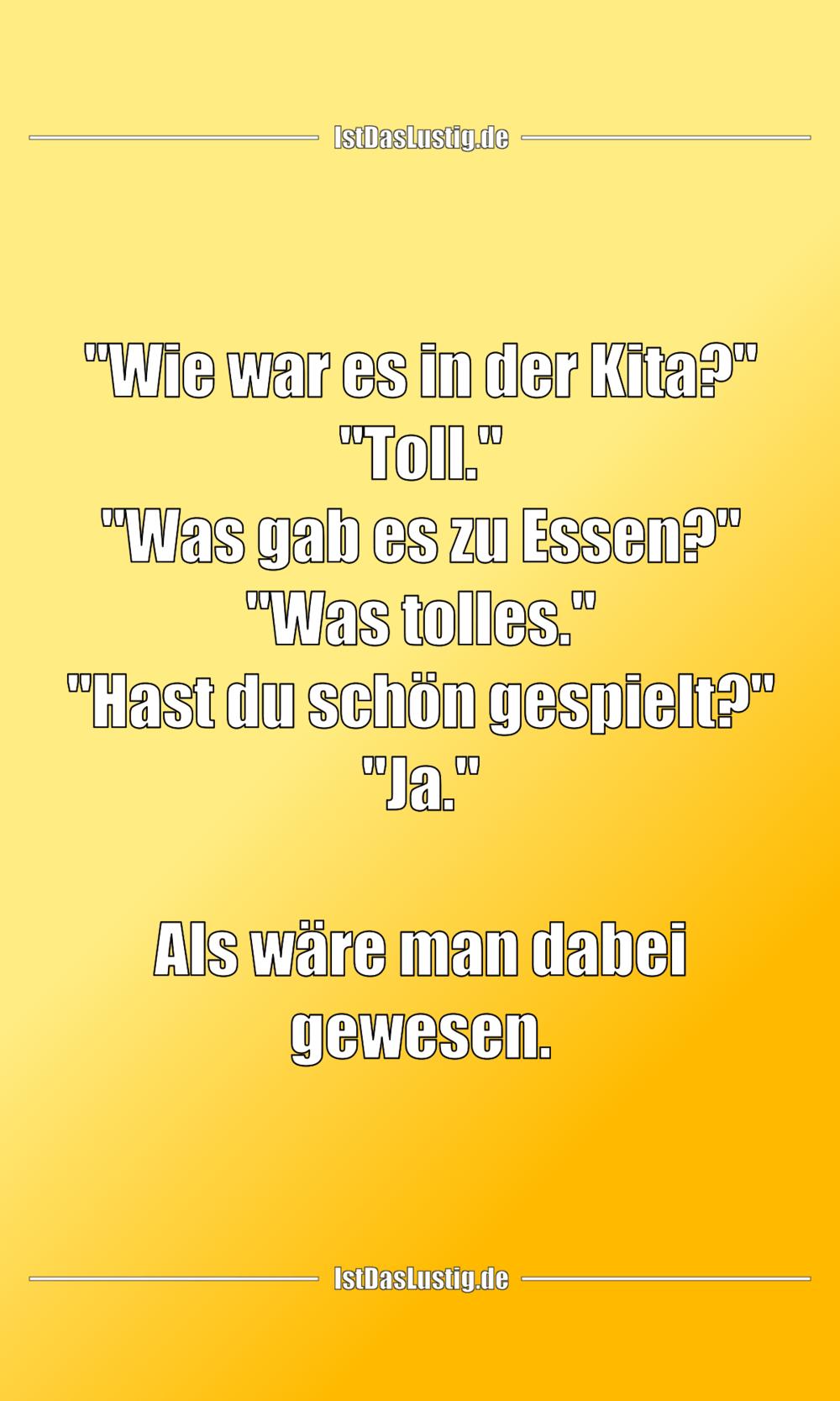 """Lustiger BilderSpruch - """"Wie war es in der Kita?"""" """"Toll."""" """"Was gab es z..."""