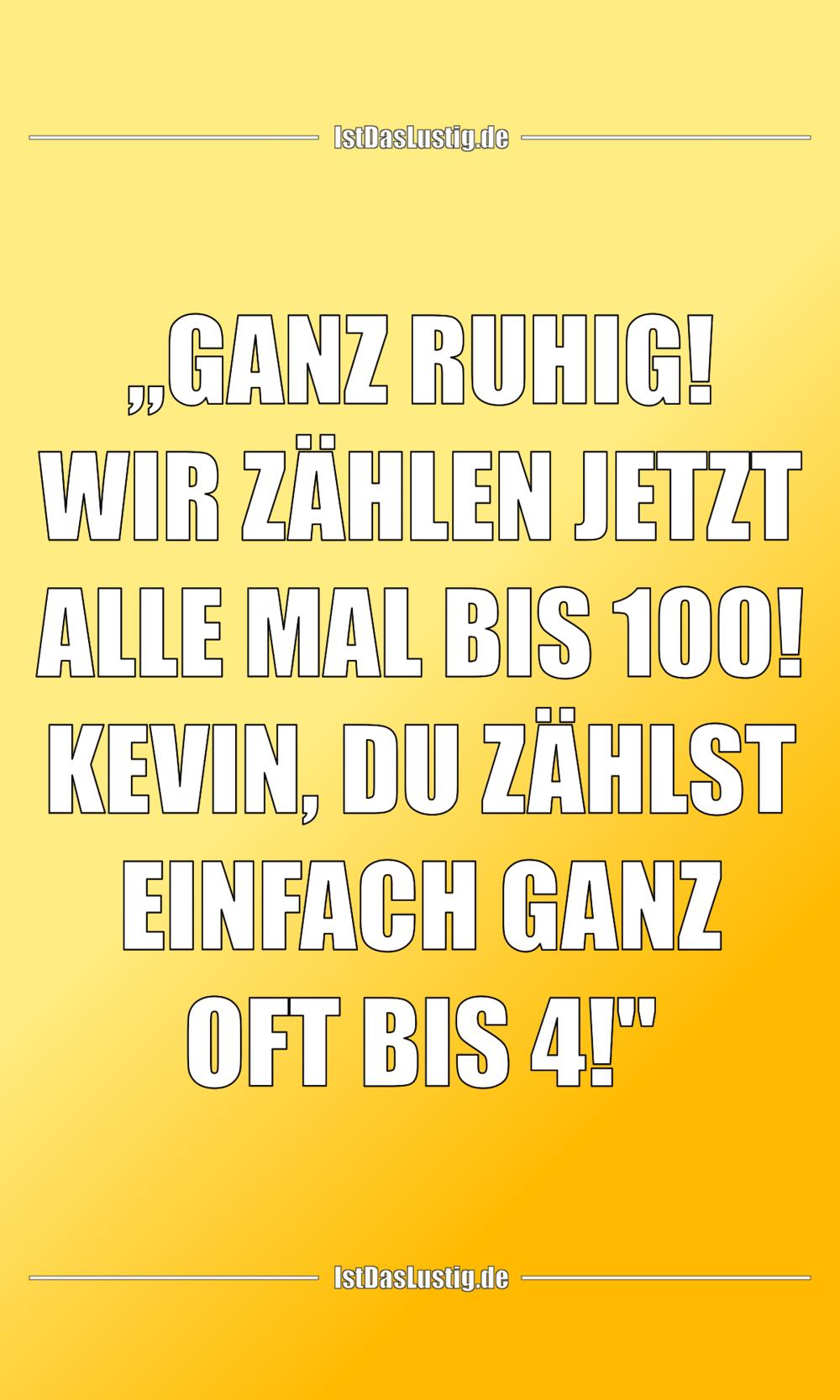 """Lustiger BilderSpruch - """"GANZ RUHIG! WIR ZÄHLEN JETZT ALLE MAL BIS 100!..."""