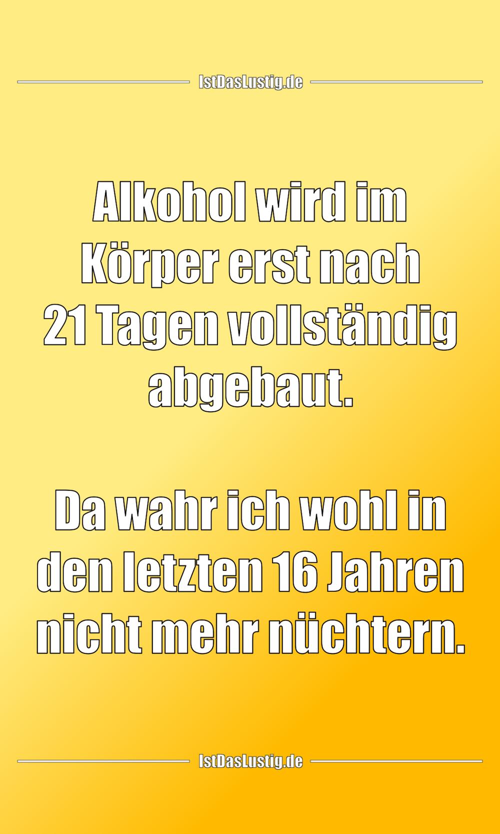 Lustiger BilderSpruch - Alkohol wird im Körper erst nach 21 Tagen...