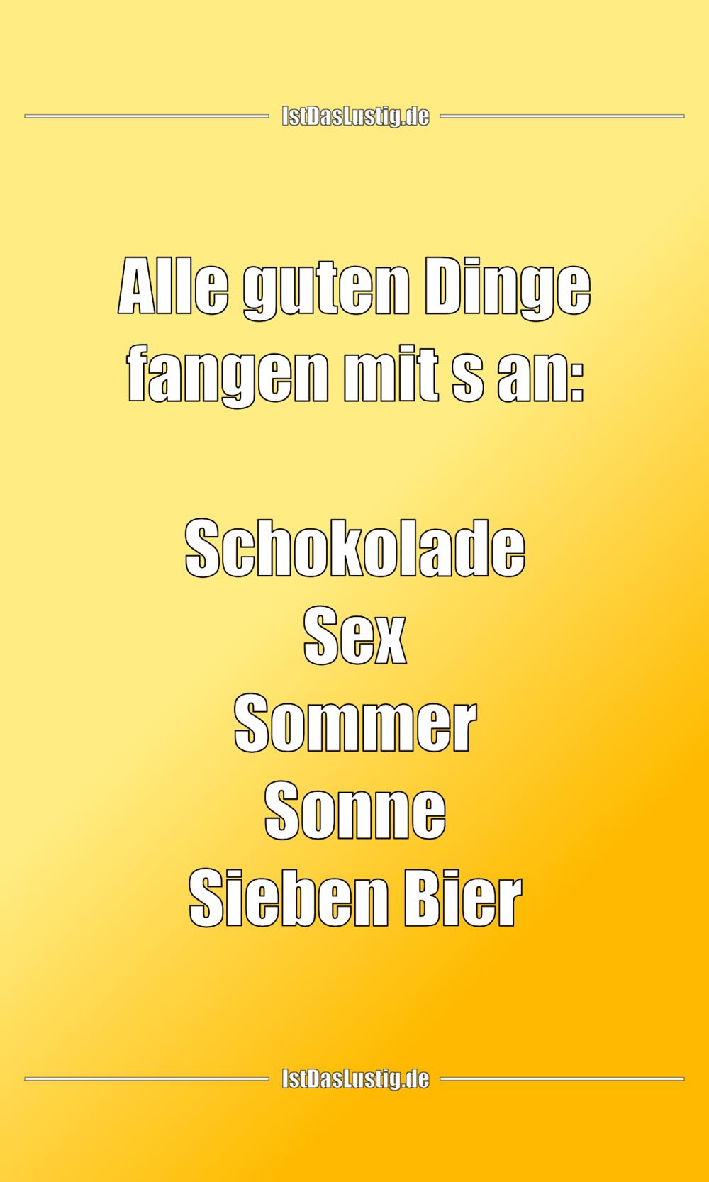 Lustiger BilderSpruch - Alle guten Dinge fangen mit s an:  Schokolade S...