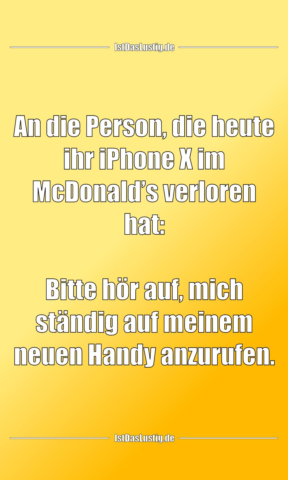 Lustiger BilderSpruch - An die Person, die heute ihr iPhone X im...