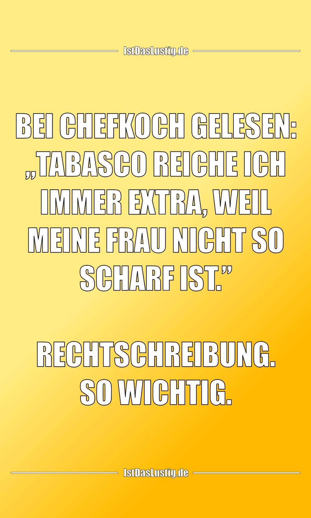 """Lustiger BilderSpruch - BEI CHEFKOCH GELESEN: """"TABASCO REICHE ICH IMMER..."""
