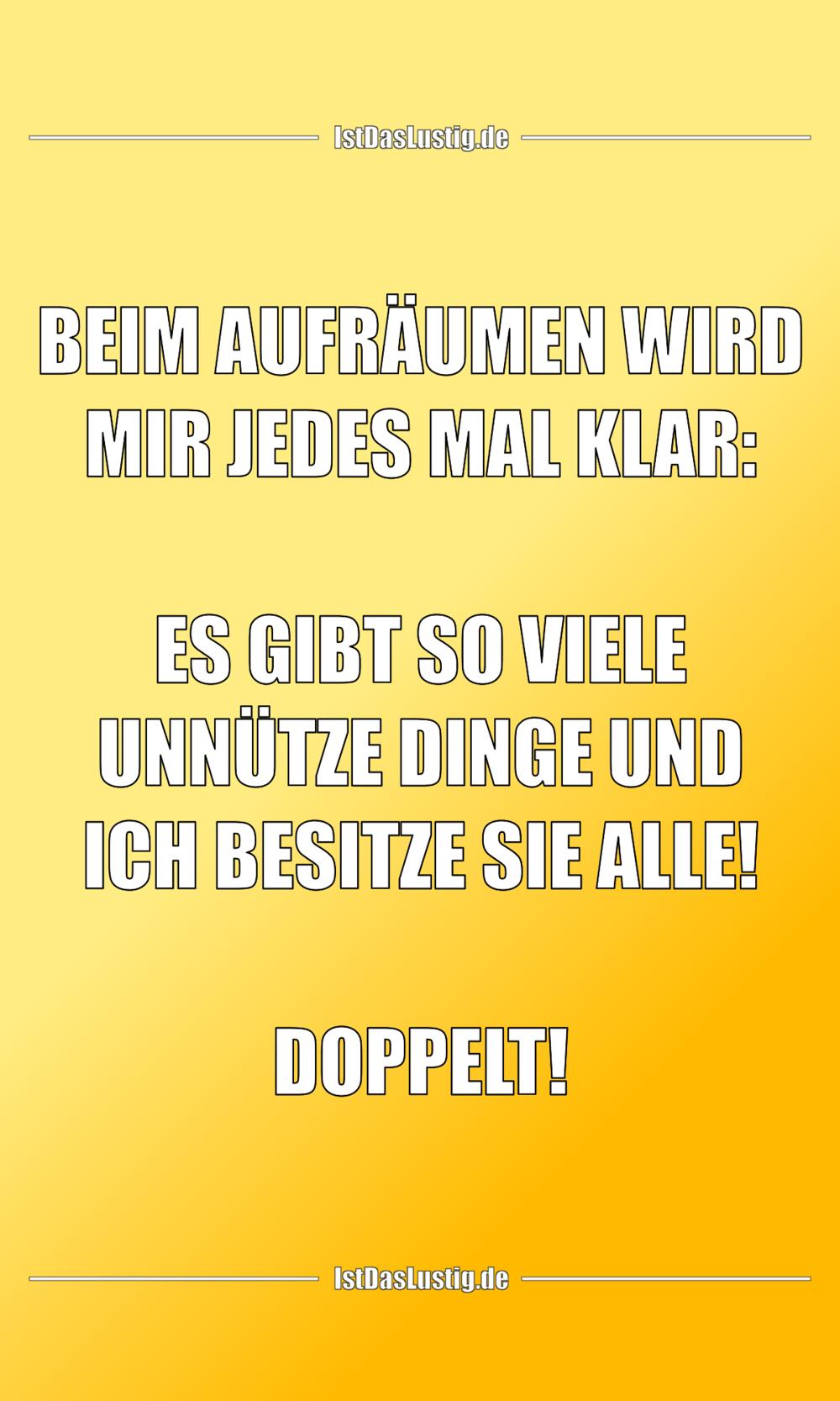 Lustiger BilderSpruch - BEIM AUFRÄUMEN WIRD MIR JEDES MAL KLAR:  ES...