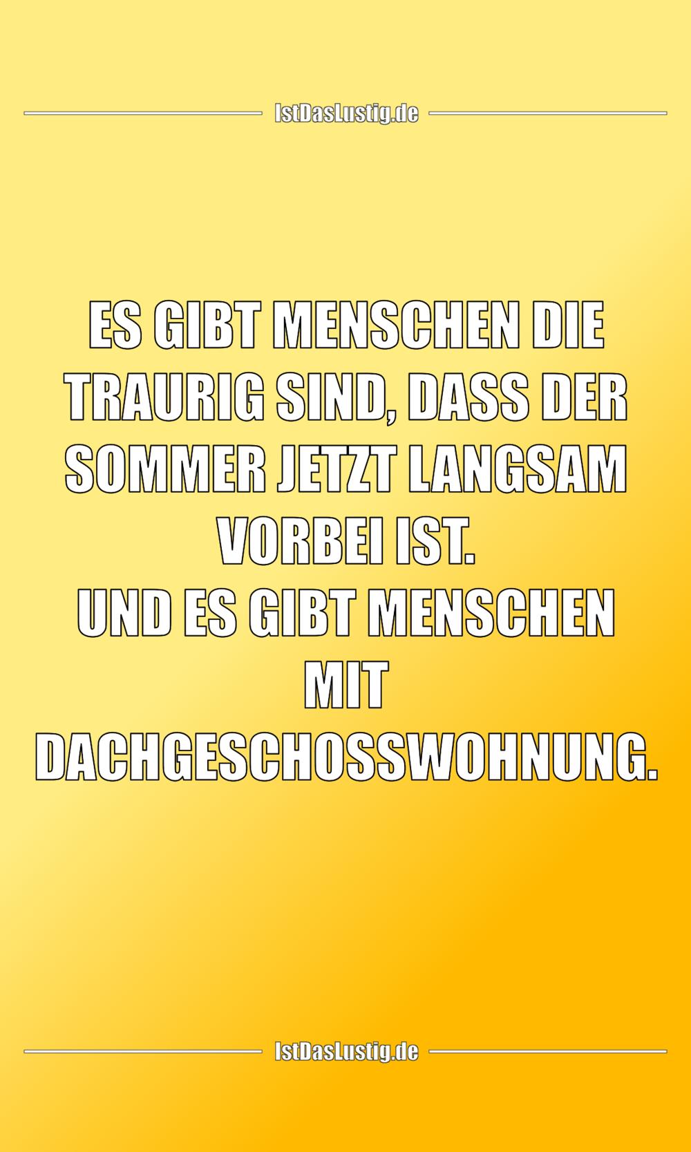 Lustiger BilderSpruch - ES GIBT MENSCHEN DIE TRAURIG SIND, DASS DER...