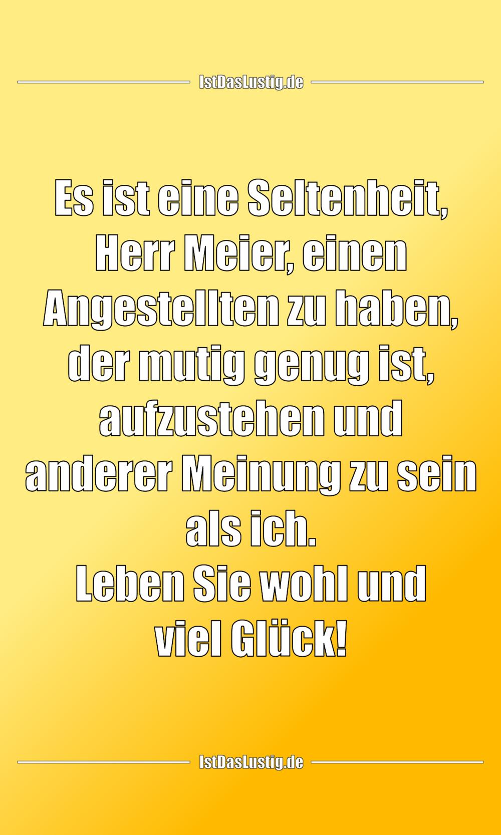 Lustiger BilderSpruch - Es ist eine Seltenheit, Herr Meier, einen Anges...