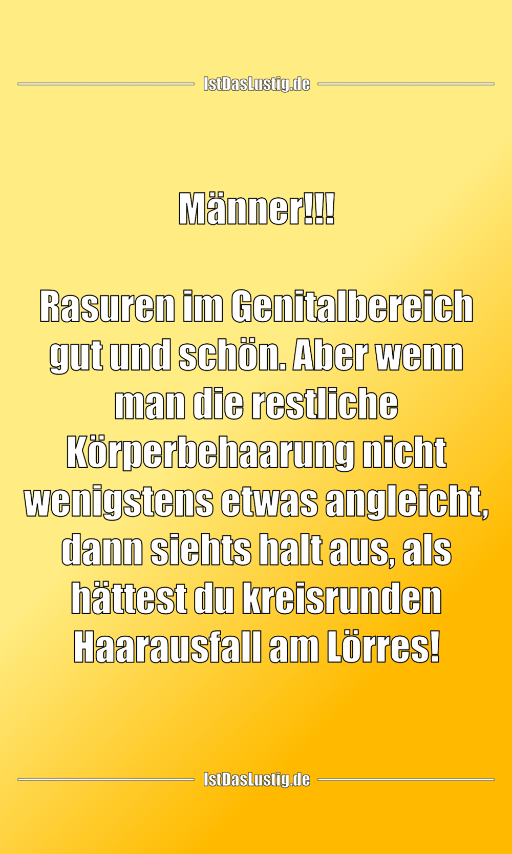 Lustiger BilderSpruch - Männer!!!  Rasuren im Genitalbereich gut und...