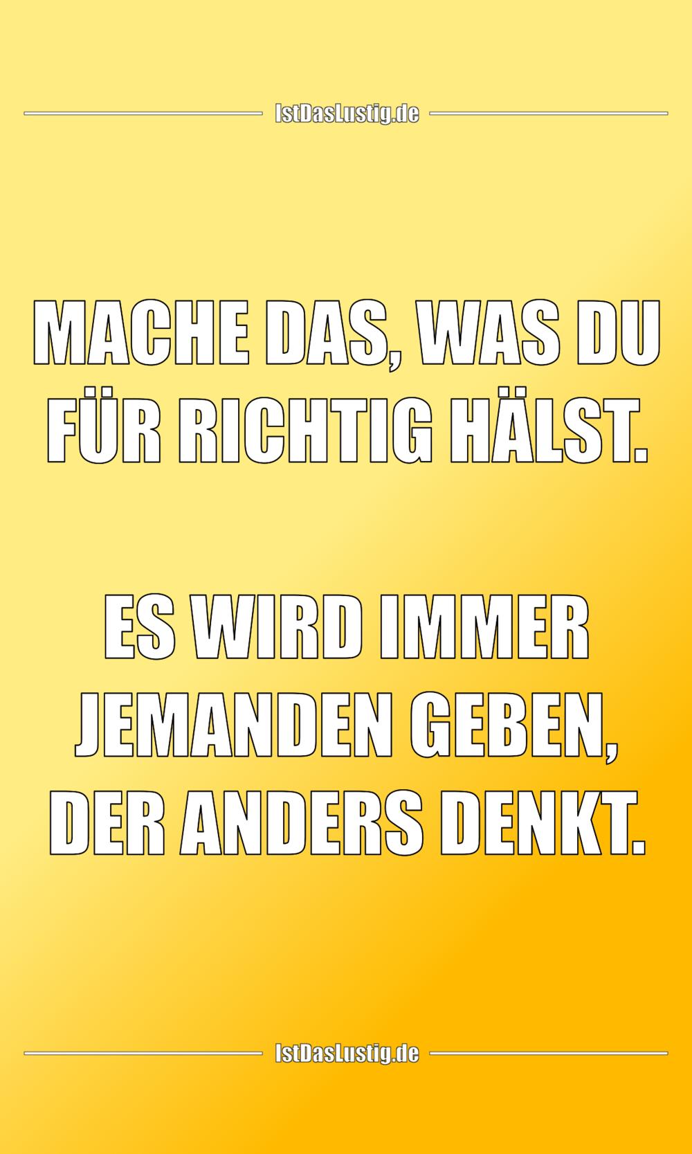 Lustiger BilderSpruch - MACHE DAS, WAS DU FÜR RICHTIG HÄLST.  ES WIRD...