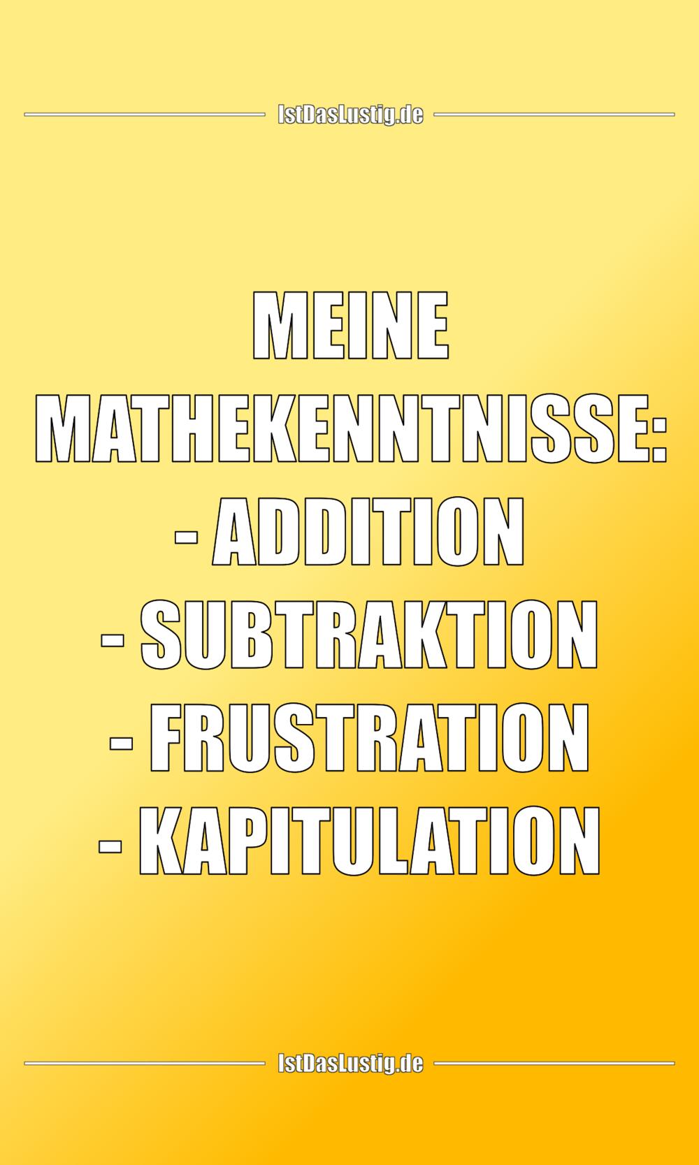 Lustiger BilderSpruch - MEINE MATHEKENNTNISSE: - ADDITION - SUBTRAKTION...