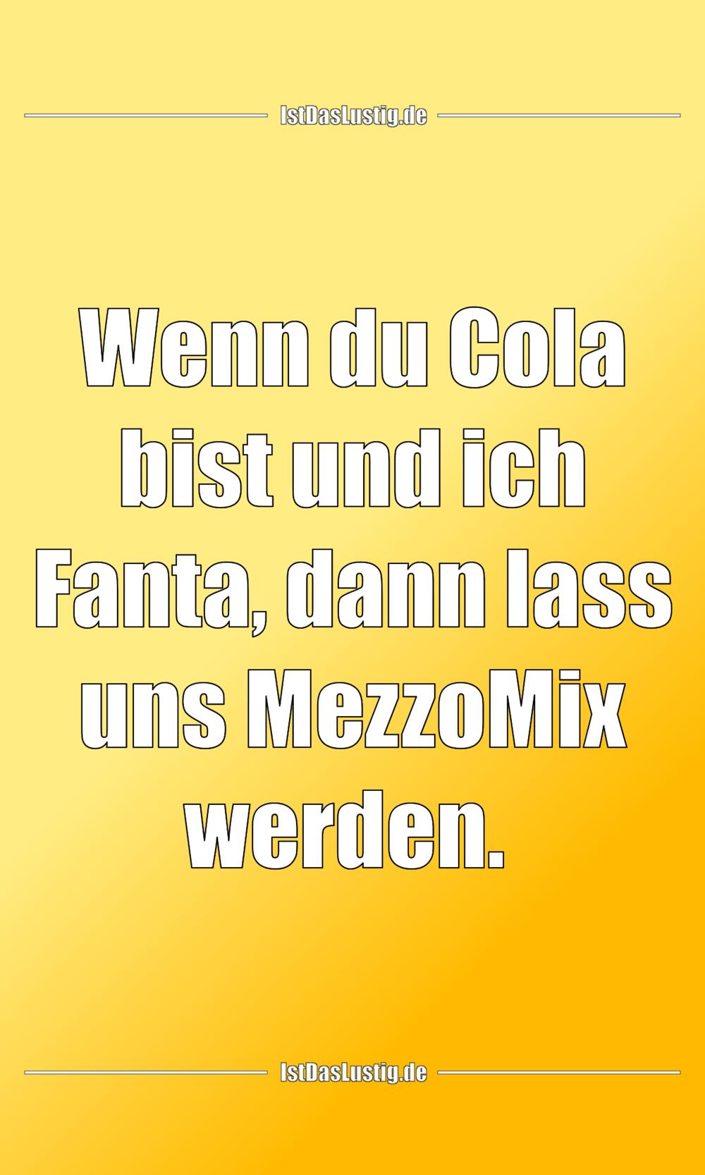 Lustiger BilderSpruch - Wenn du Cola bist und ich Fanta, dann lass uns...