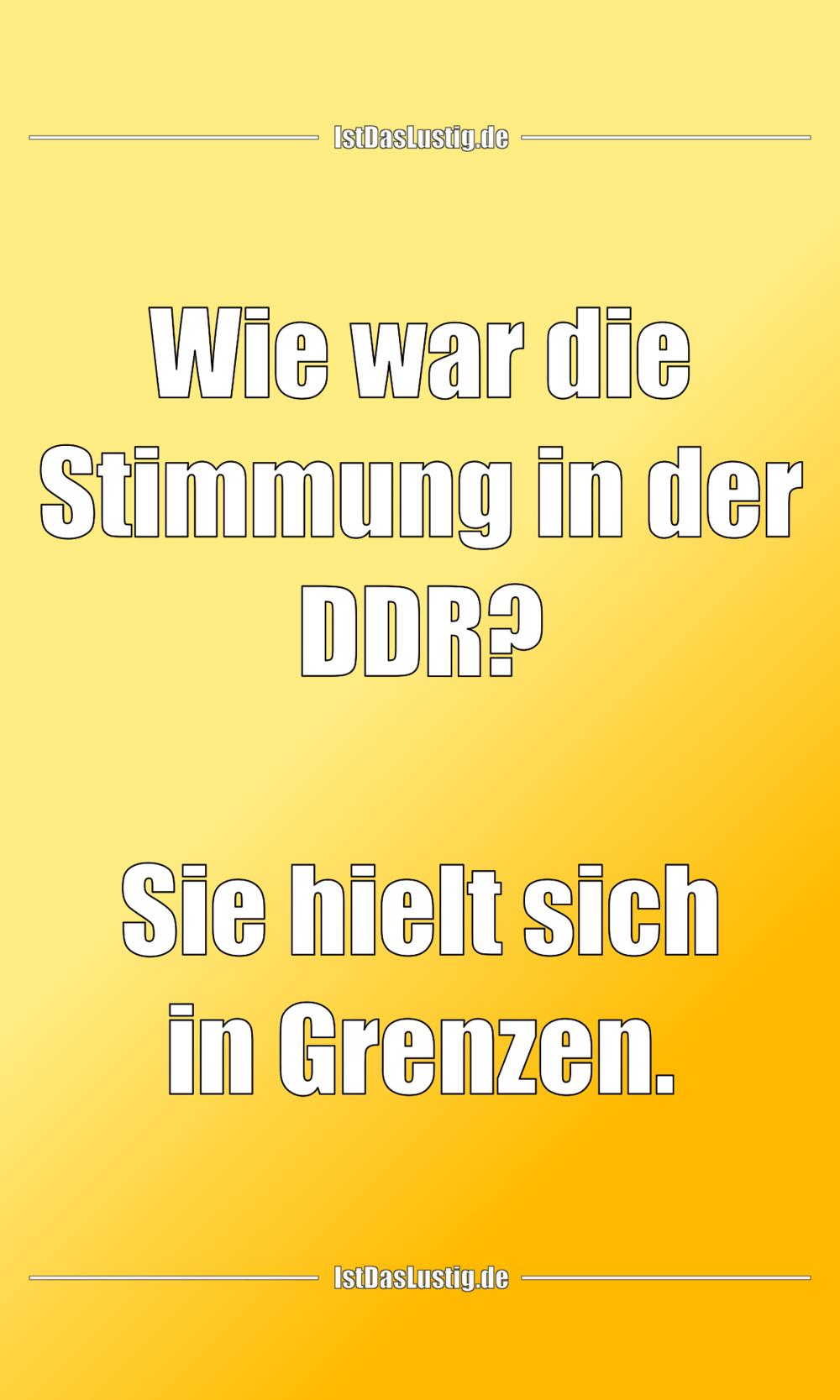 Lustiger BilderSpruch - Wie war die Stimmung in der DDR?  Sie hielt...