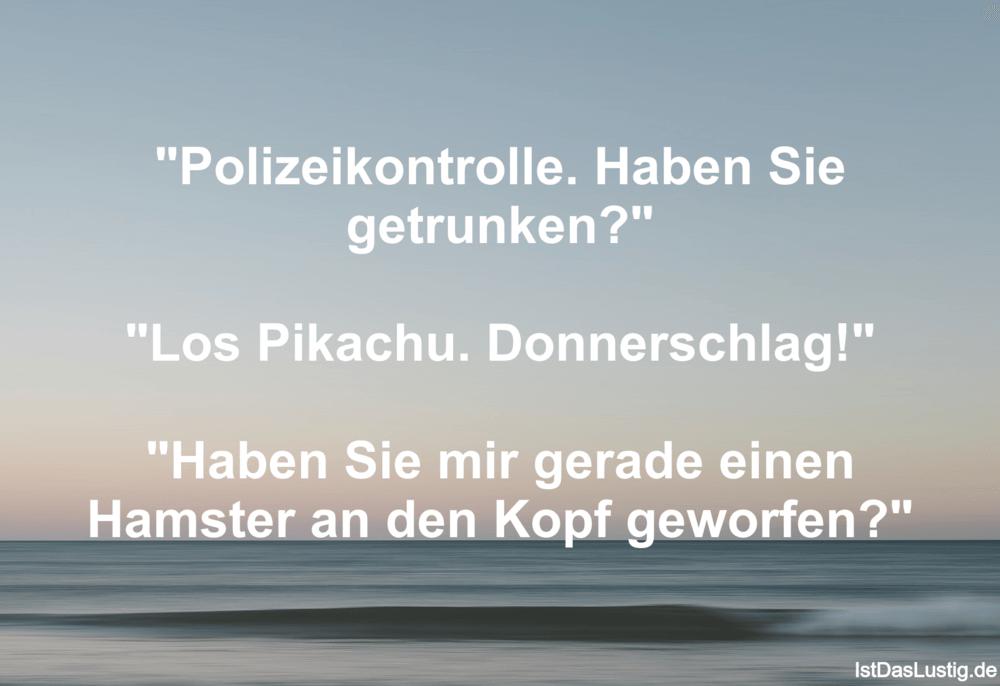"""Lustiger BilderSpruch - """"Polizeikontrolle. Haben Sie getrunken?""""  """"Los..."""