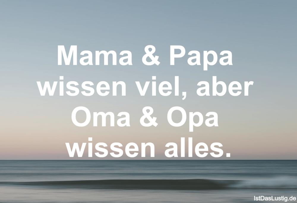 Lustiger BilderSpruch - Mama & Papa  wissen viel, aber  Oma & Opa...