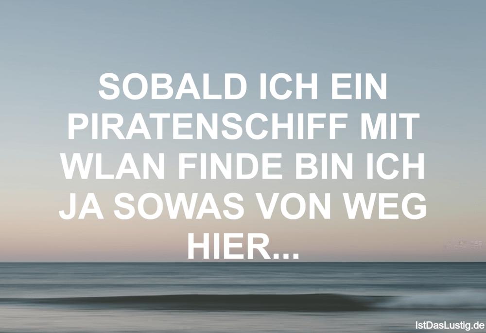 Lustiger BilderSpruch - SOBALD ICH EIN PIRATENSCHIFF MIT WLAN FINDE BIN...