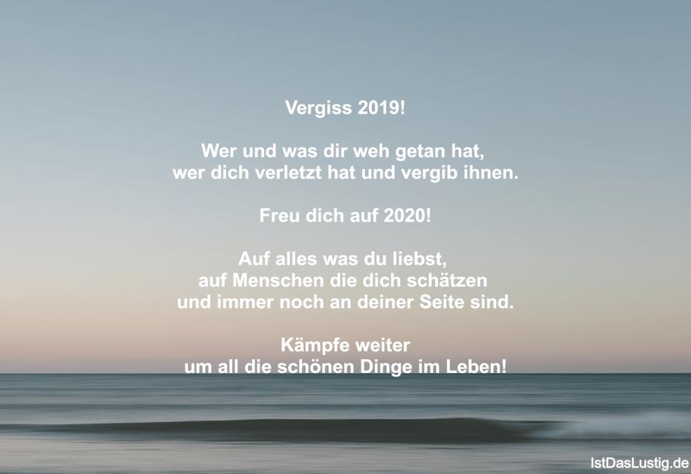 Lustiger BilderSpruch - Vergiss 2019!  Wer und was dir weh getan hat,...