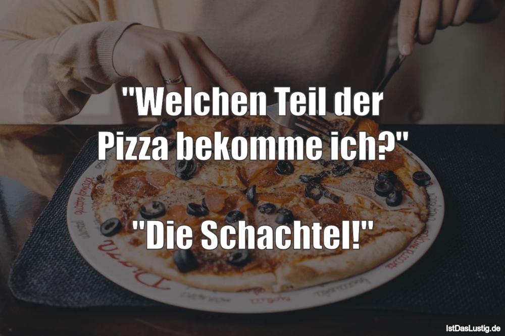 """Lustiger BilderSpruch - """"Welchen Teil der Pizza bekomme ich?""""  """"Die..."""