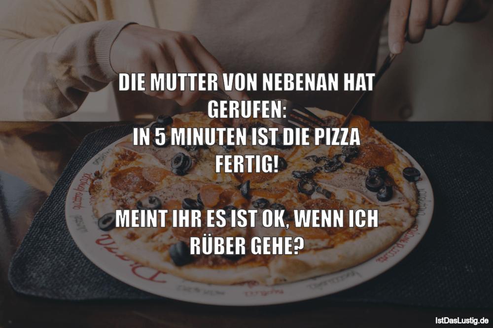 Lustiger BilderSpruch - DIE MUTTER VON NEBENAN HAT GERUFEN: IN 5 MINUTE...