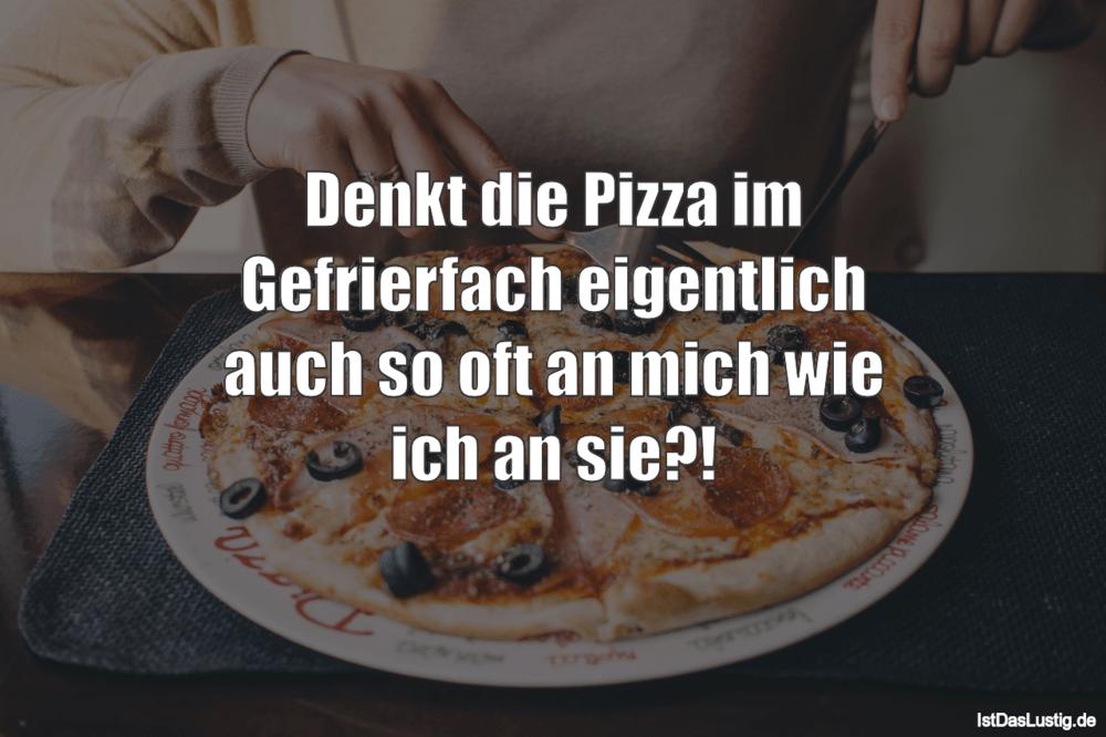 Lustiger BilderSpruch - Denkt die Pizza im Gefrierfach eigentlich auch...