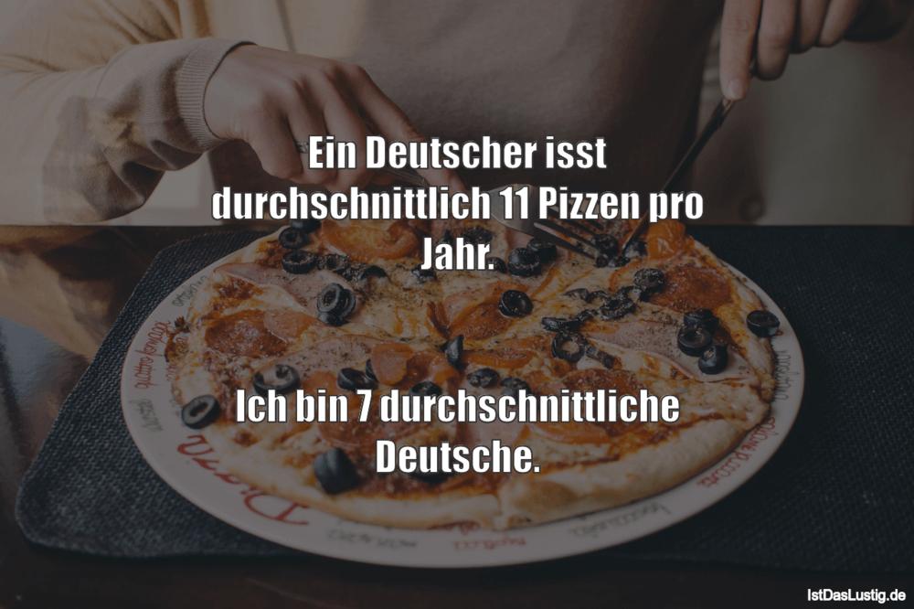 Lustiger BilderSpruch - Ein Deutscher isst durchschnittlich 11 Pizzen...