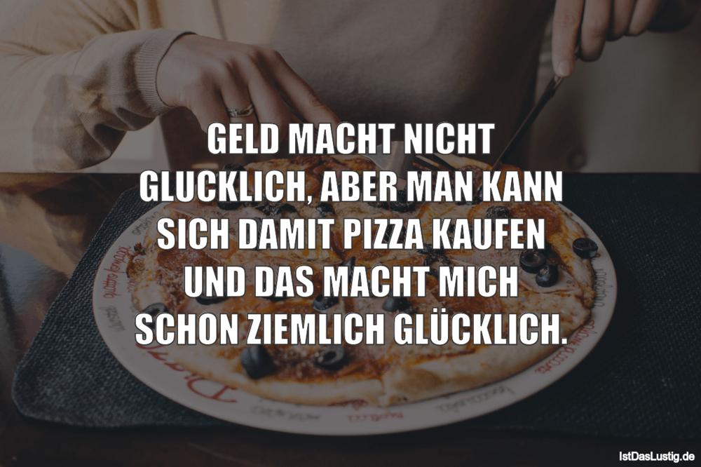 Lustiger BilderSpruch - GELD MACHT NICHT GLUCKLICH, ABER MAN KANN SICH...