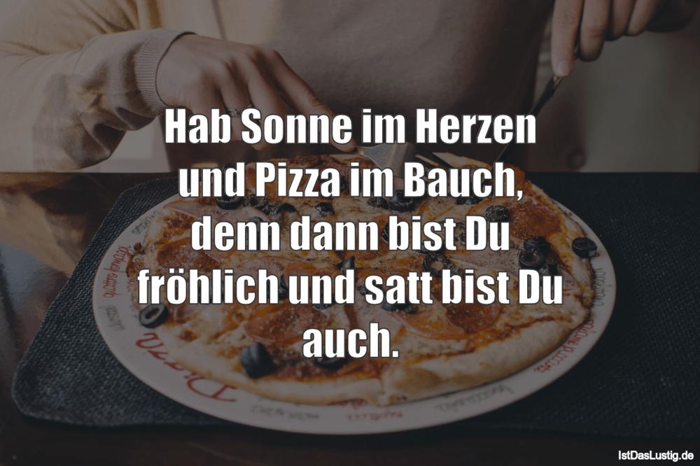 Lustiger BilderSpruch - Hab Sonne im Herzen und Pizza im Bauch, denn da...