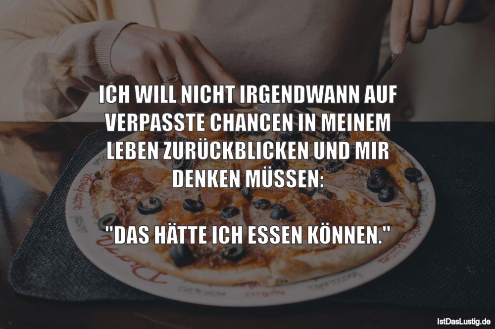 Lustiger BilderSpruch - ICH WILL NICHT IRGENDWANN AUF VERPASSTE CHANCEN...