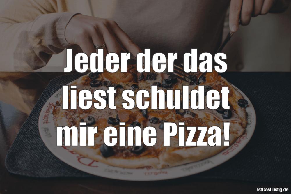 Lustiger BilderSpruch - Jeder der das liest schuldet mir eine Pizza!
