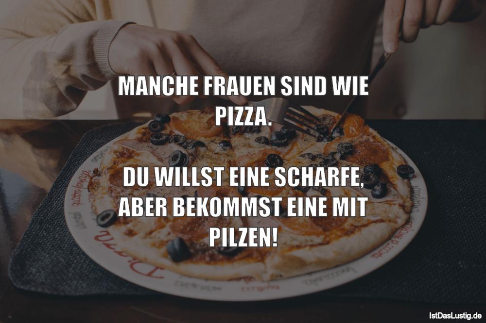 Lustiger BilderSpruch - MANCHE FRAUEN SIND WIE PIZZA.  DU WILLST EINE...