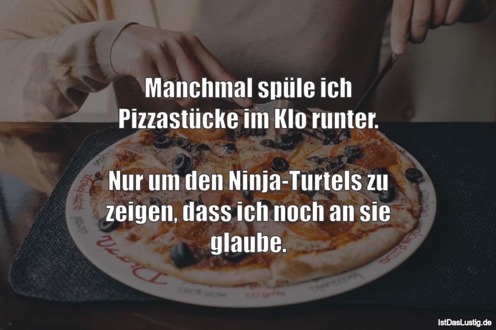 Lustiger BilderSpruch - Manchmal spüle ich Pizzastücke im Klo runter....