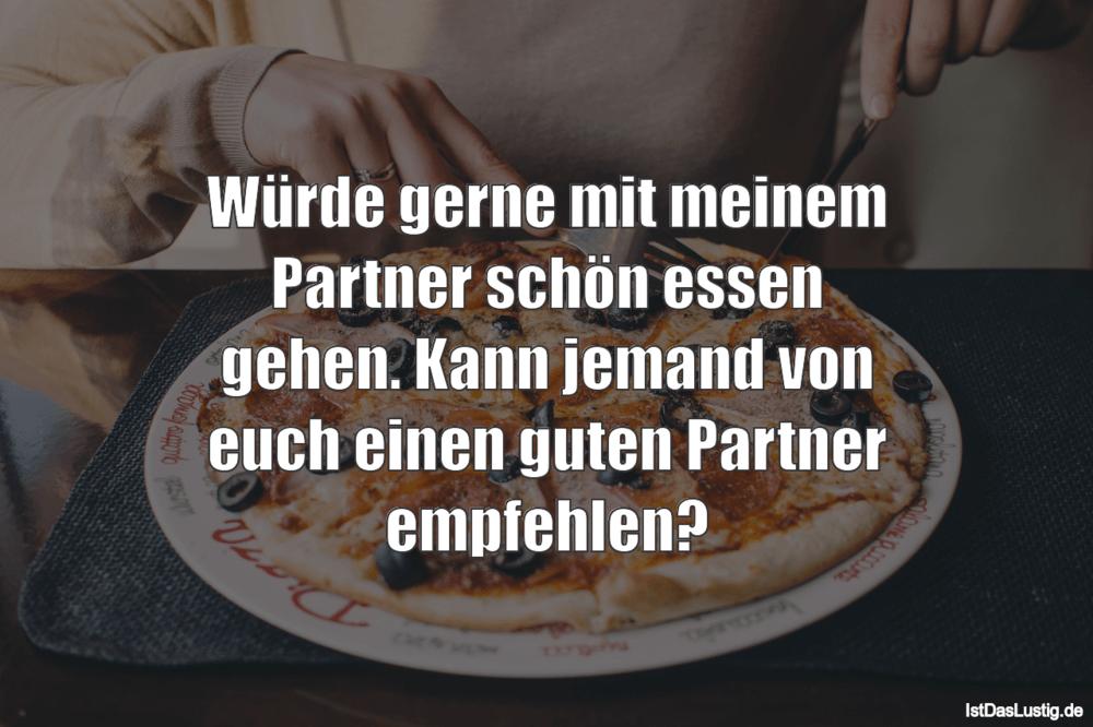 Lustiger BilderSpruch - Würde gerne mit meinem Partner schön essen...