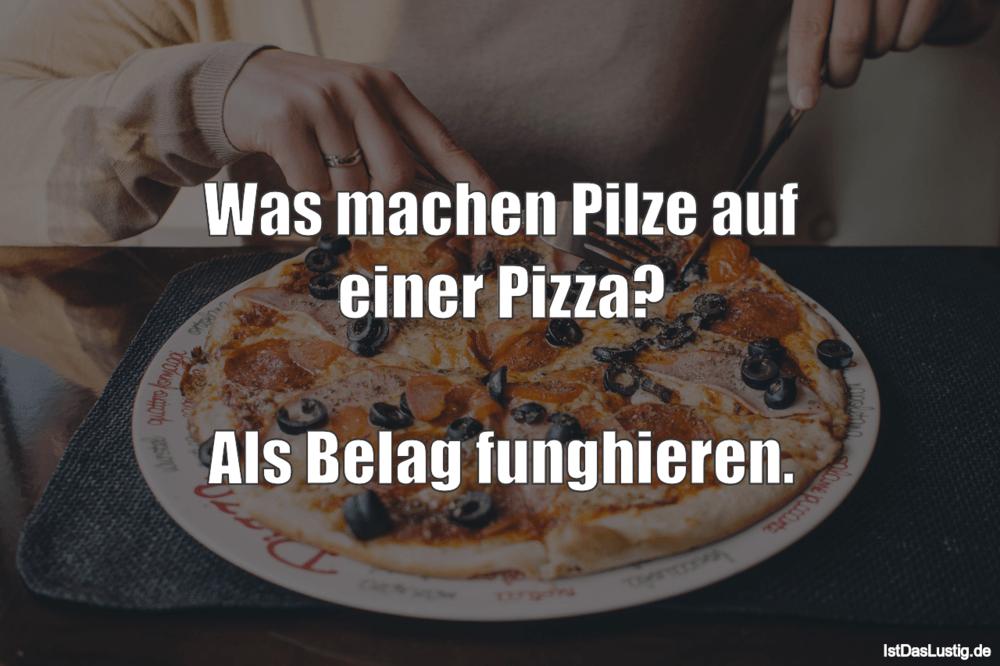 Lustiger BilderSpruch - Was machen Pilze auf einer Pizza?  Als Belag...