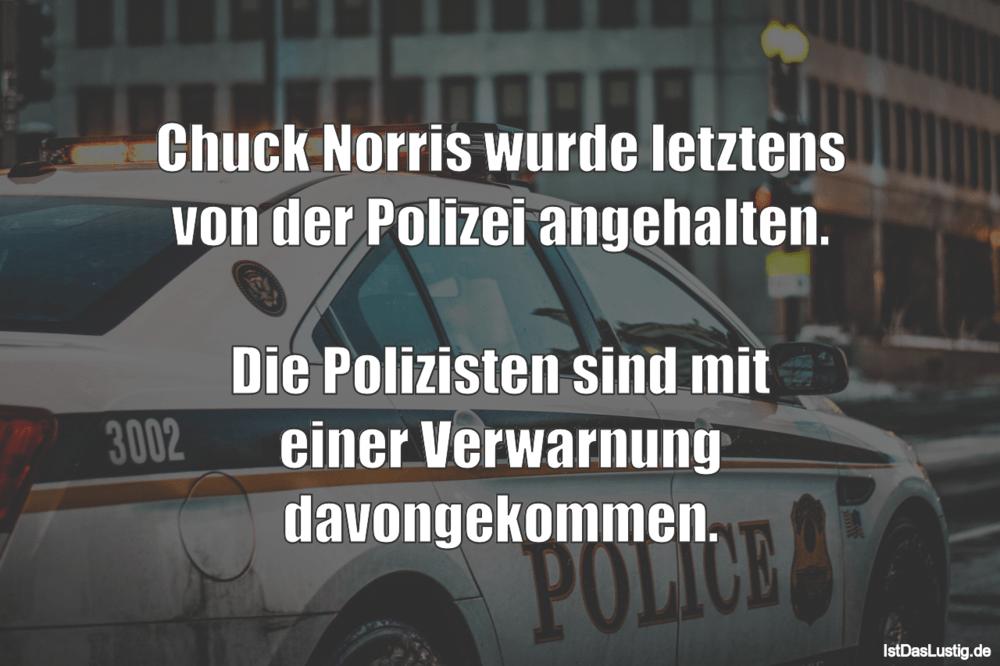 Lustiger BilderSpruch - Chuck Norris wurde letztens von der Polizei...