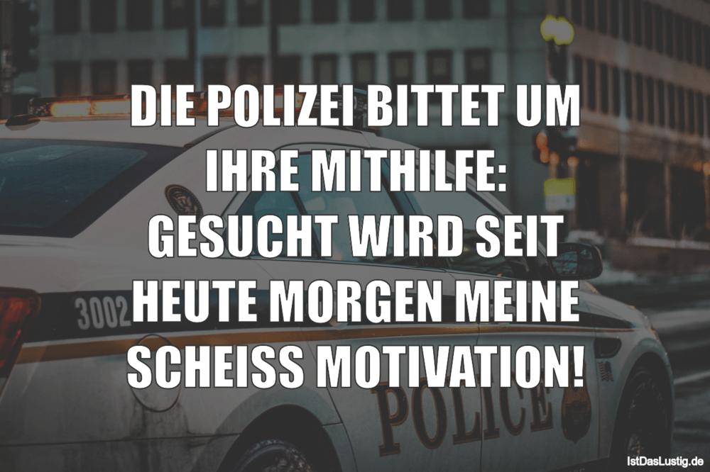 Lustiger BilderSpruch - DIE POLIZEI BITTET UM IHRE MITHILFE: GESUCHT...