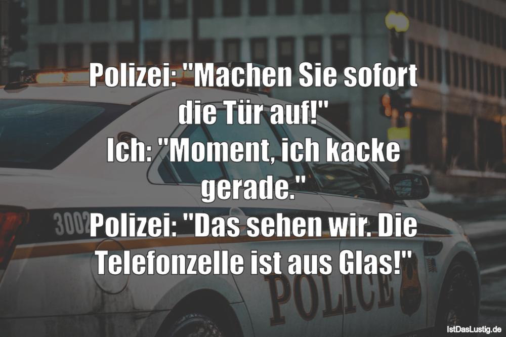 """Lustiger BilderSpruch - Polizei: """"Machen Sie sofort die Tür auf!"""" Ich:..."""