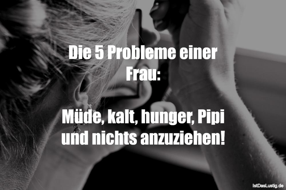 Lustiger BilderSpruch - Die 5 Probleme einer Frau:  Müde, kalt, hunger,...