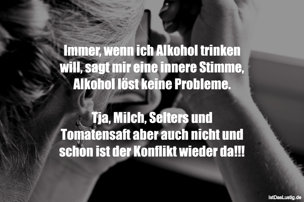 Lustiger BilderSpruch - Immer, wenn ich Alkohol trinken will, sagt mir...