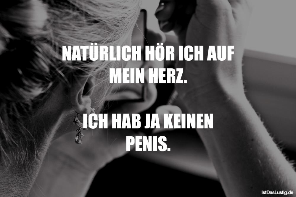 Lustiger BilderSpruch - NATÜRLICH HÖR ICH AUF MEIN HERZ.  ICH HAB JA...