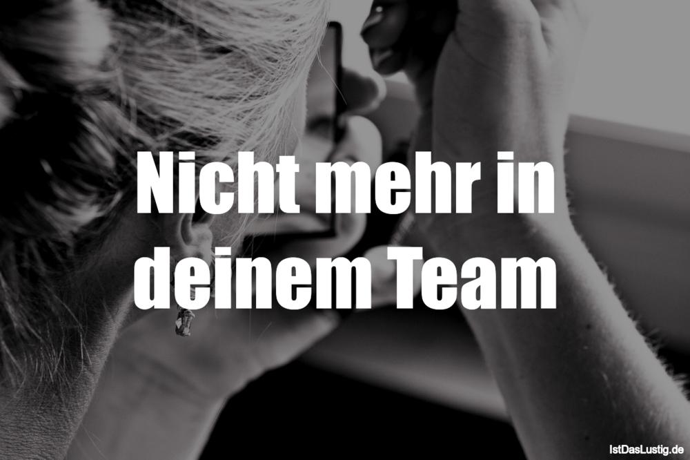 Lustiger BilderSpruch - Nicht mehr in deinem Team