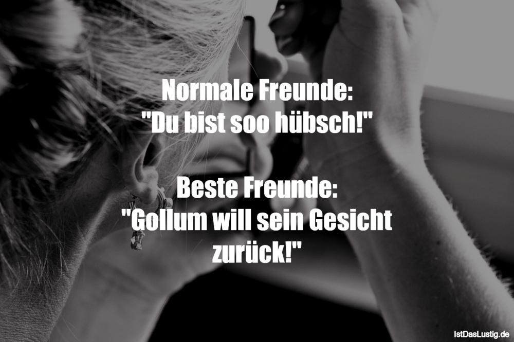 """Lustiger BilderSpruch - Normale Freunde: """"Du bist soo hübsch!""""  Beste..."""