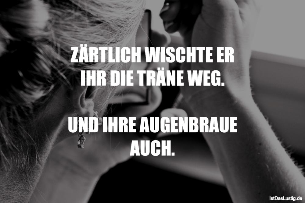 Lustiger BilderSpruch - ZÄRTLICH WISCHTE ER IHR DIE TRÄNE WEG.  UND...