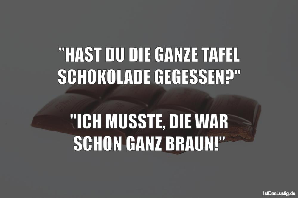 """Lustiger BilderSpruch - """"HAST DU DIE GANZE TAFEL SCHOKOLADE GEGESSEN?""""..."""