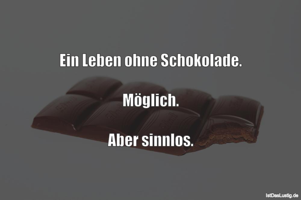 Lustiger BilderSpruch - Ein Leben ohne Schokolade.  Möglich.  Aber...