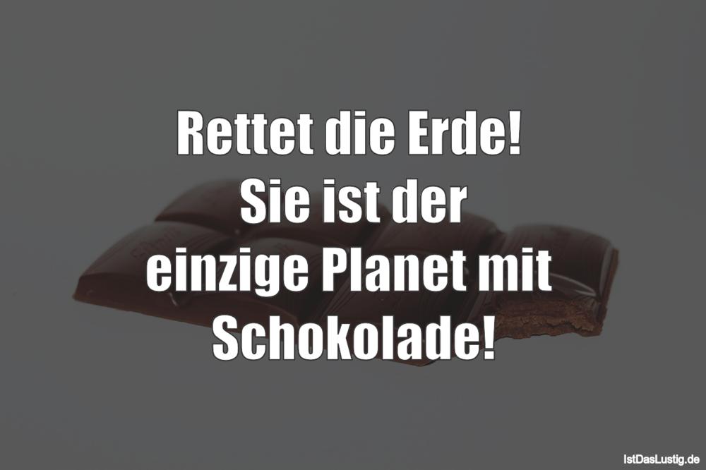 Lustiger BilderSpruch - Rettet die Erde!  Sie ist der einzige Planet mi...