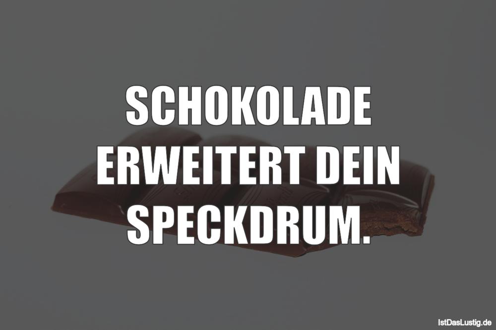 Lustiger BilderSpruch - SCHOKOLADE ERWEITERT DEIN SPECKDRUM.